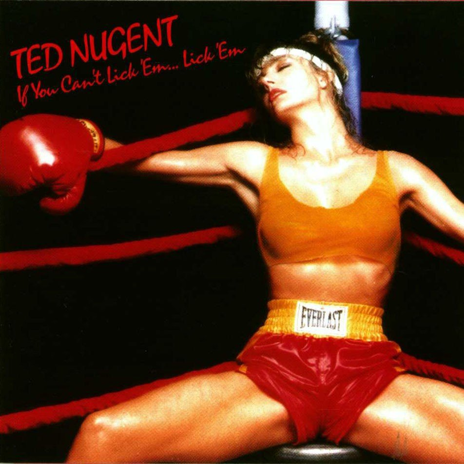 Ted Nugent - If You Can't Lick Em Lick Em