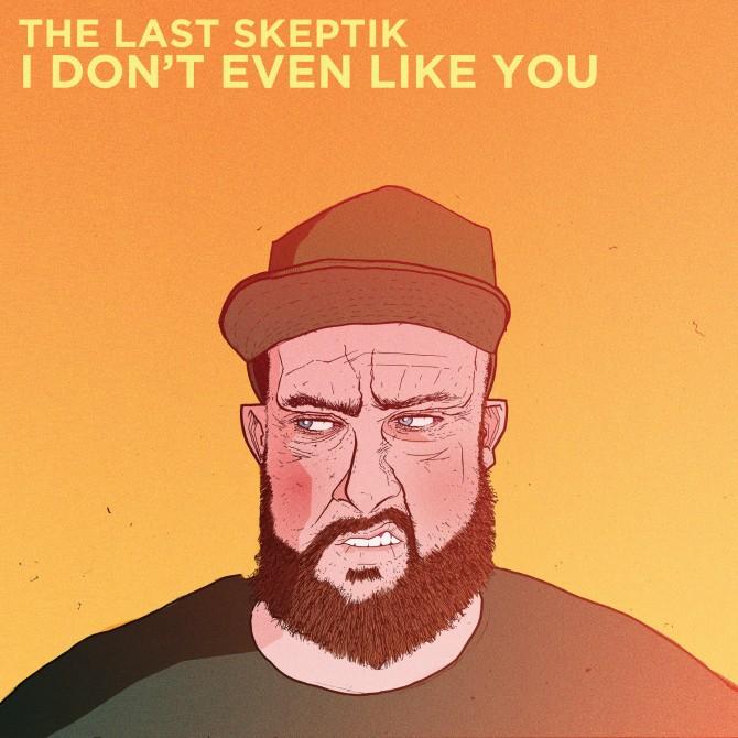 The Last Skeptik - I Don't Even Like You (Artwork)